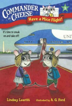 Have a mice flight! /  Lindsey Leavitt ; illustrated by Ag Ford. - Lindsey Leavitt ; illustrated by Ag Ford.