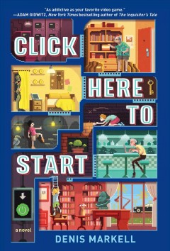 Click here to start : a novel / Denis Markell. - Denis Markell.