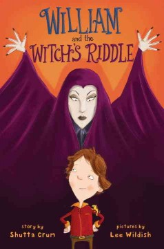 William and the witch's riddle /  by Shutta Crum ; illustrations by Lee Wildish.