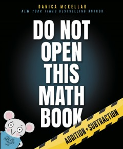 Do not open this math book! /  Danica McKellar ; illustrated by Maranda Maberry.
