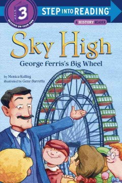 Sky high : George Ferris's big wheel / by Monica Kulling ; illustrated by Gene Barretta. - by Monica Kulling ; illustrated by Gene Barretta.