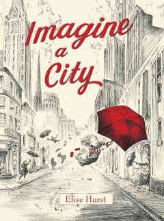 Imagine a city /  Elise Hurst.