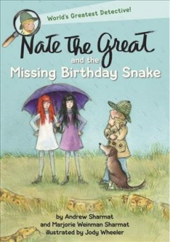 Nate the Great and the missing birthday snake /  by Andrew Sharmat and Marjorie Weinman Sharmat ; illustrated by Jody Wheeler. - by Andrew Sharmat and Marjorie Weinman Sharmat ; illustrated by Jody Wheeler.
