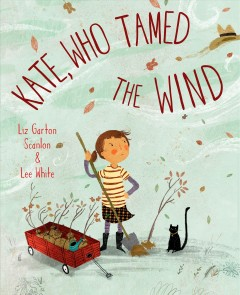 Kate, who tamed the wind /  words by Liz Garton Scanlon ; illustrations by Lee White. - words by Liz Garton Scanlon ; illustrations by Lee White.