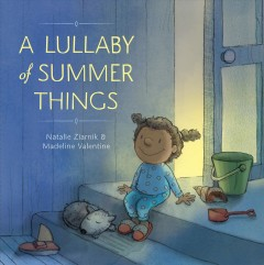 A lullaby of summer things /  Natalie Ziarnik & Madeline Valentine.