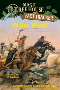 Wild West : A Nonfiction Companion to Magic Tree House Number 10, Ghost Town at Sundown