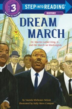 Dream march : Dr. Martin Luther King, Jr., and the March on Washington / by Vaunda Micheaux Nelson ; illustrated by Sally Wern Comport. - by Vaunda Micheaux Nelson ; illustrated by Sally Wern Comport.