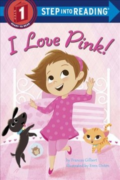 I love pink! /  by Frances Gilbert ; illustrated by Eren Unten. - by Frances Gilbert ; illustrated by Eren Unten.