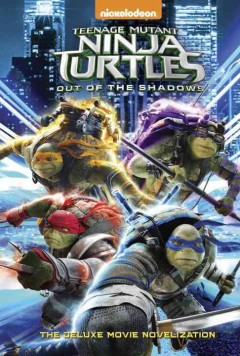 Teenage Mutant Ninja Turtles, out of the shadows : the deluxe movie novelization / adapted by David Lewman.