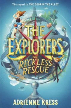 The Explorers : the reckless rescue / Adrienne Kress ; illustrated by Matthew C. Rockefeller. - Adrienne Kress ; illustrated by Matthew C. Rockefeller.