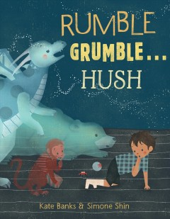 Rumble grumble...hush /  written by Kate Banks ; illustrated by Simone Shin.