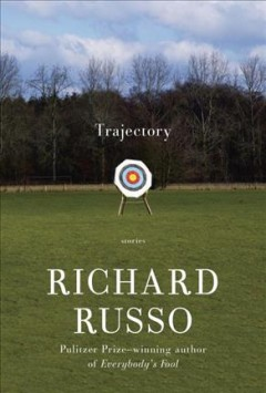 Trajectory /  by Richard Russo. - by Richard Russo.