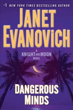 Dangerous minds : a Knight and Moon novel / Janet Evanovich. - Janet Evanovich.