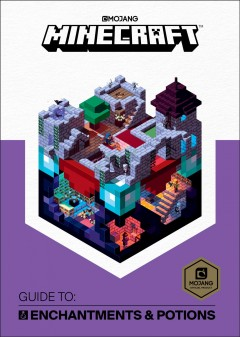 Minecraft : guide to : enchantments & potions / written by Stephanie Milton, additional material by Marsh Davies ; illustrations by Ryan Marsh and Joe Bolder.