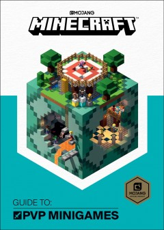 Minecraft : guide to : PVP minigames / written by Stephanie Milton and Craig Jelley ; illustrations by Ryan Marsh, Joe Bolder & Sam Ross. - written by Stephanie Milton and Craig Jelley ; illustrations by Ryan Marsh, Joe Bolder & Sam Ross.