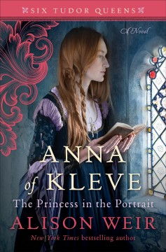 Anna of Kleve, the princess in the portrait : a novel / Alison Weir.