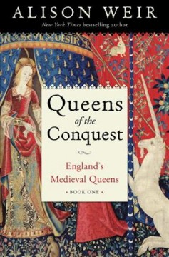 Queens of the conquest : England's medieval queens. Alison Weir. - Alison Weir.