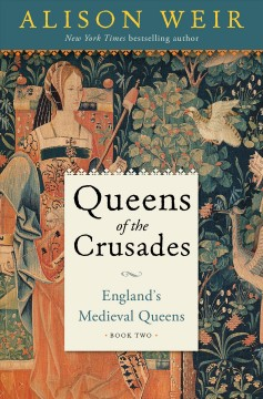 Queens of the crusades : 1154-1291 / Alison Weir. - Alison Weir.