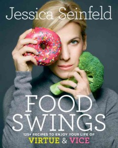 Food swings : 125+ recipes to enjoy your life of virtue & vice / Jessica Seinfeld with Sara Quessenberry.