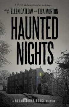 Haunted nights : a Horror Writers Association anthology / edited by Lisa Morton and Ellen Datlow.