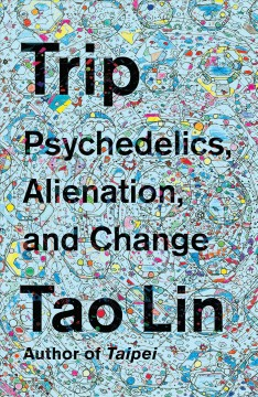 Trip : psychedelics, alienation, and change / Tao Lin.