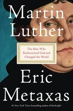 Martin Luther : the man who rediscovered God and changed the world / Eric Metaxas.