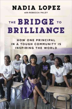 The bridge to brilliance : how one principal in a tough community is inspiring the world / Nadia Lopez, with Rebecca Paley. - Nadia Lopez, with Rebecca Paley.