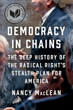 Democracy in chains : the deep history of the radical right's stealth plan for America / Nancy MacLean.