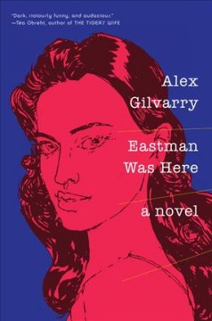 Eastman was here /  Alex Gilvarry.