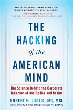 The hacking of the American mind : inside the sugar-coated plot to confuse pleasure with happiness / Robert H. Lustig, M.D., M.S.L.