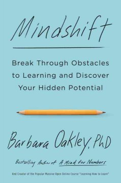 Mindshift : break through obstacles to learning and discover your hidden potential / Barbara Oakley, PhD. - Barbara Oakley, PhD.