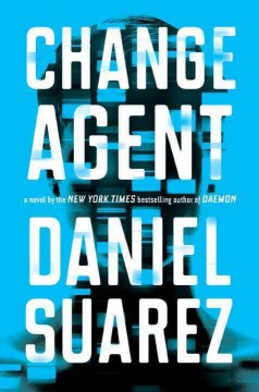 Change agent : a novel / Daniel Suarez.