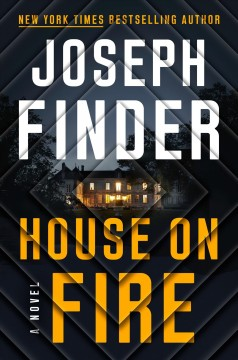 House on fire : a novel / Joseph Finder. - Joseph Finder.