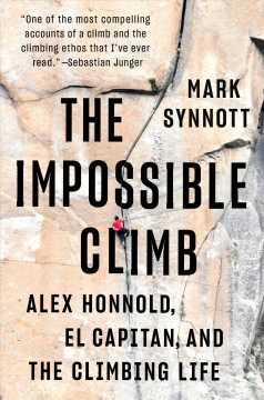 The impossible climb : a personal history of a perfect thing / Mark Synnott.