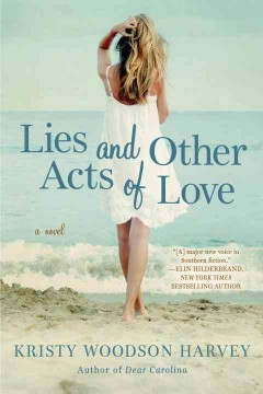 Lies and other acts of love /  Kristy Woodson Harvey.