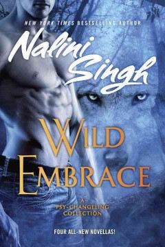 Wild embrace : a Psy-Changeling collection / Nalini Singh. - Nalini Singh.