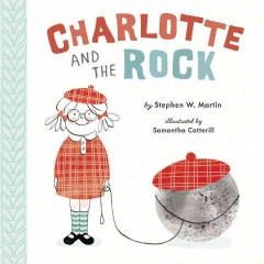 Charlotte and the rock /  Stephen W. Martin ; illustrated by Samantha Cotterill.