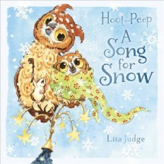Hoot and Peep : a song for snow / Lita Judge. - Lita Judge.
