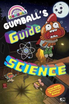 Gumball's guide to science /  by Kiel Phegley ; illustrated by Shane L. Johnson. - by Kiel Phegley ; illustrated by Shane L. Johnson.