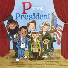 P is for president /  by Wendy Cheyette Lewison ; illustrated by Valerio Fabbretti.