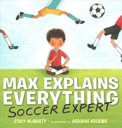 Max explains everything : soccer expert / Stacy McAnulty ; illustrated by Deborah Hocking. - Stacy McAnulty ; illustrated by Deborah Hocking.