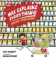 Max explains everything : grocery store expert / Stacy McAnulty ; illustrated by Deborah Hocking. - Stacy McAnulty ; illustrated by Deborah Hocking.