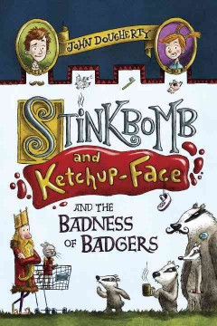 Stinkbomb & Ketchup-Face and the badness of badgers /  John Dougherty ; illustrated by Sam Ricks. - John Dougherty ; illustrated by Sam Ricks.
