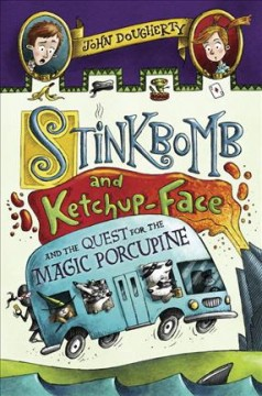 Stinkbomb and Ketchup-Face and the quest for the magic porcupine /  John Dougherty ; illustrated by Sam Ricks. - John Dougherty ; illustrated by Sam Ricks.
