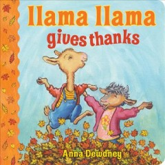 Llama Llama gives thanks /  illustrations by J.T. Morrow, based on the characters created by Anna Dewdney. - illustrations by J.T. Morrow, based on the characters created by Anna Dewdney.