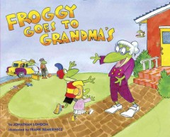 Froggy goes to Grandma's /  by Jonathan London ; illustrated by Frank Remkiewicz. - by Jonathan London ; illustrated by Frank Remkiewicz.