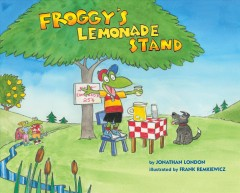 Froggy's lemonade stand /  by Jonathan London ; illustration, Frank Remkiewicz.