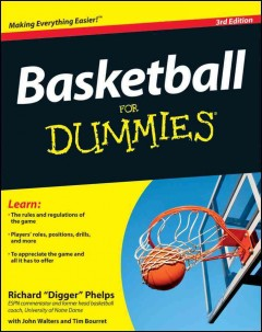 Basketball for dummies /  by Richard 'Digger' Phelps, John Walters and Tim Bourret.