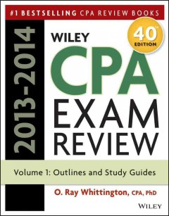Wiley CPA examination review 2013-2014 Volume 1, Outlines and study guides /  O. Ray Whittington, CPA, PhD.