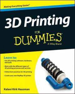3D printing for dummies /  by Kirk Hausman and Richard Horne.